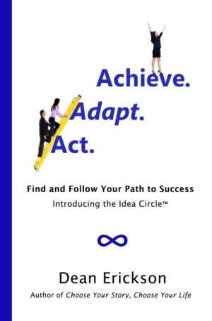 Dean Erickson is author of the success book, Act. Adapt. Achieve.